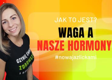 5. KOBIETA I JEJ HORMONY KONTRA WAGA!